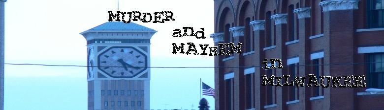 Murder and Mayhem in Milwaukee