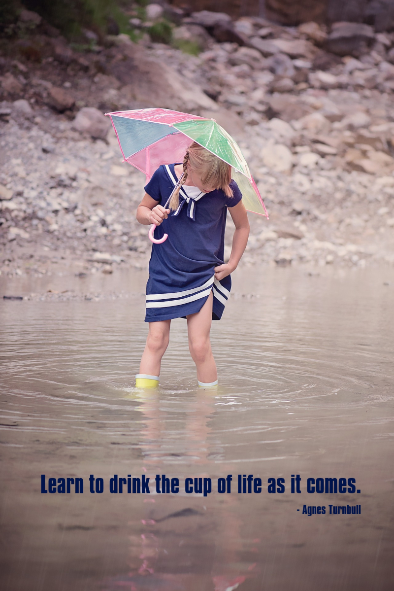 Learn to Drink the Cup of Life as It Comes